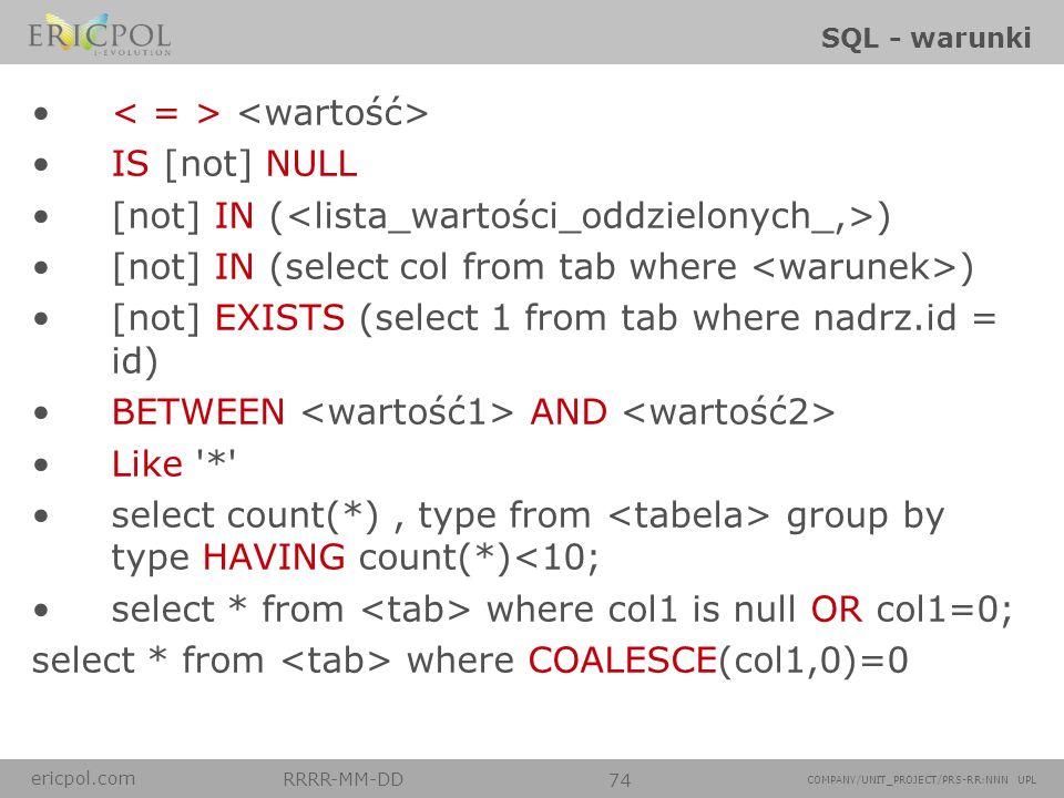 < = > <wartość> IS [not] NULL